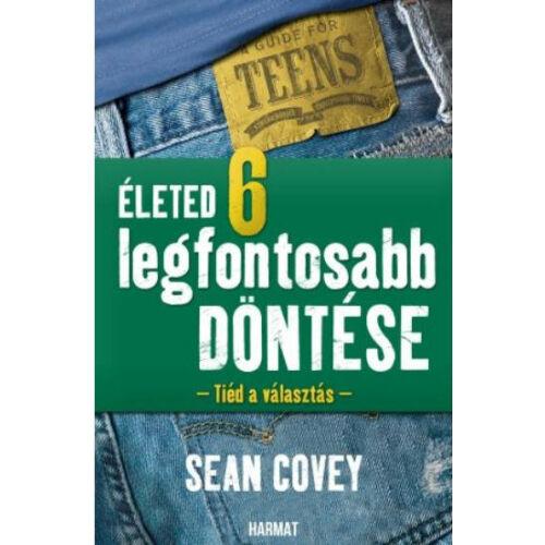 Sean Covey - Életed 6 legfontosabb döntése