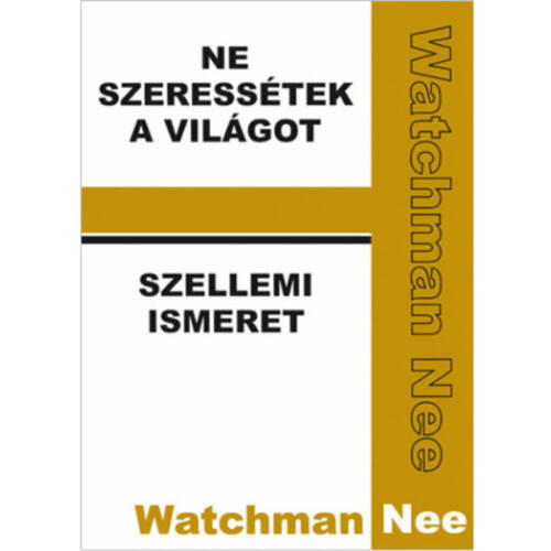 Watchman Nee - Ne szeressétek a világot