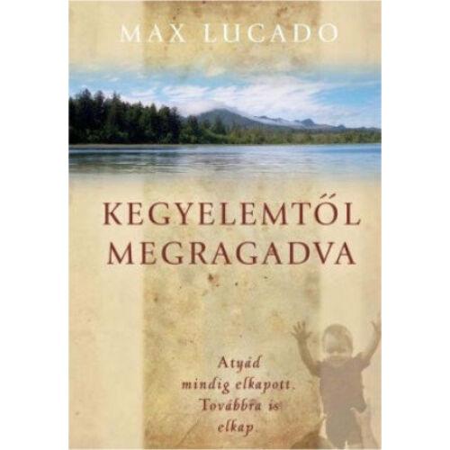 Max Lucado - Kegyelemtől megragadva
