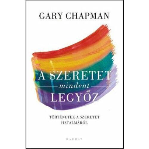 Gary Chapman - A szeretet mindent legyőz!