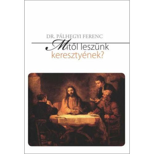 Pálhegyi Ferenc - Mitől leszünk keresztyének?