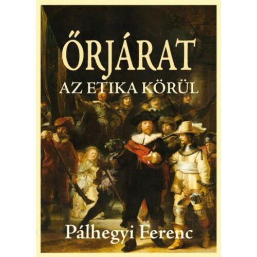 Pálhegyi Ferenc - Őrjárat - az etika körül