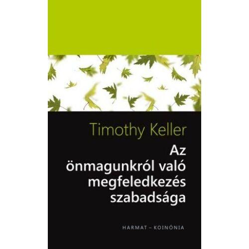 Timothy Keller - Az önmagunkról való megfeledkezés szabadsága