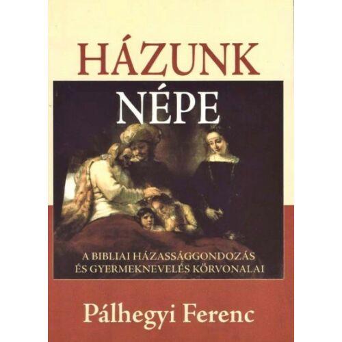 Pálhegyi Ferenc - Házunk népe
