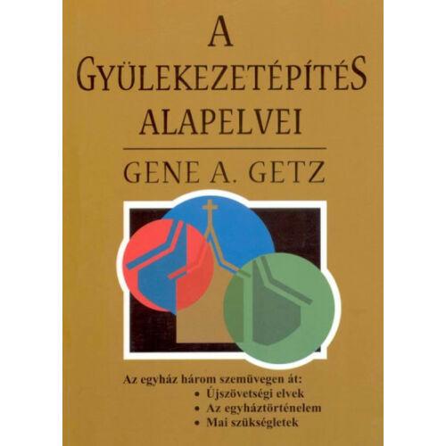Gene A. Getz - A gyülekezetépítés alapelvei
