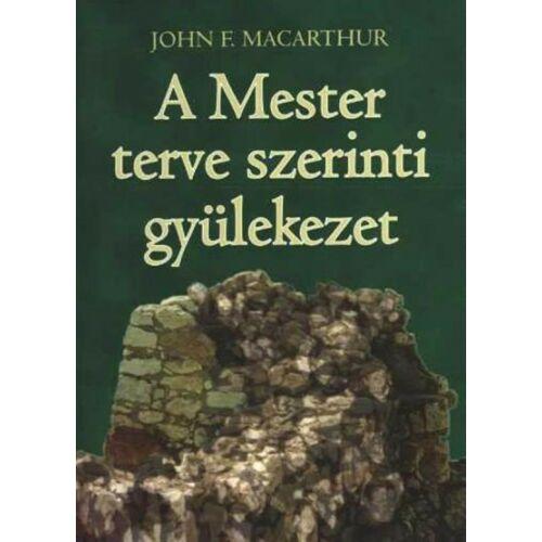 John F. MacArthur  - A Mester terve szerinti gyülekezet