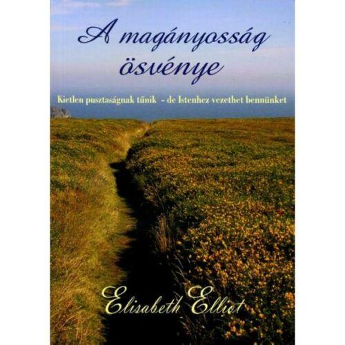 Elisabeth Elliot - A magányosság ösvénye