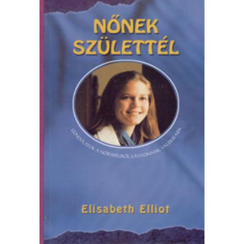 Elisabeth Elliot - Nőnek születtél