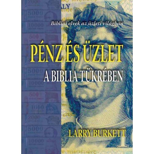 Larry Burkett - Pénz és üzlet a Biblia tükrében