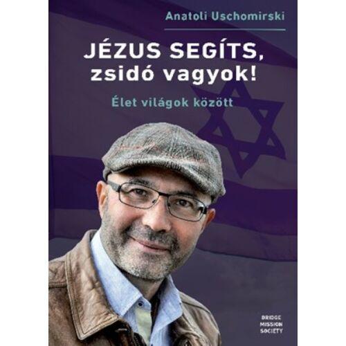 Anatoli Uschomirski - Jézus segíts, zsidó vagyok! / Élet világok között