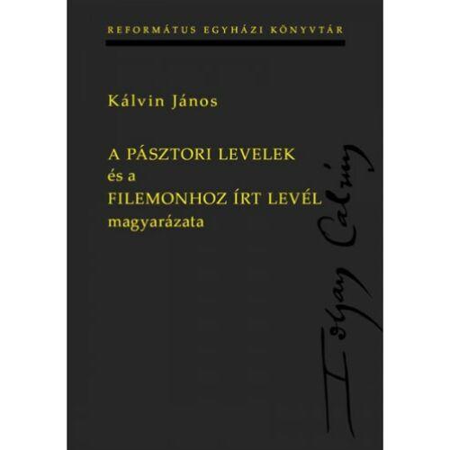 Kálvin J. - A pásztori levelek és a Filemonhoz írt levél magyarázata