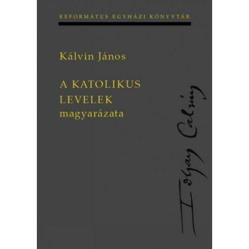 Kálvin János - A katolikus levelek magyarázata