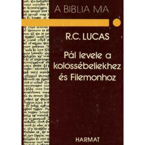 R.C. Lucas - Pál levele a kolossébeliekhez és Filemonhoz / A Biblia ma sorozat
