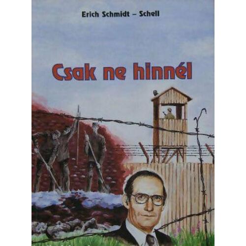 E. Schmidt-Schell - Csak ne hinnél