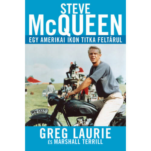 Greg Laurie. - Steve McQueen / Egy amerikai ikon titka feltárul