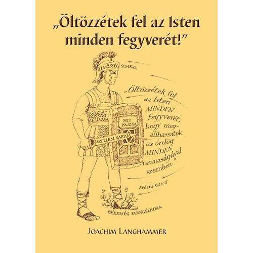 """J. Langhammer - """"Öltözzétek fel az Isten minden fegyverét!"""""""