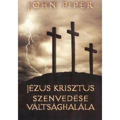 John Piper - Jézus Krisztus szenvedése ...