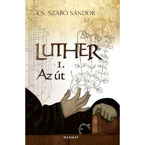 Cs. Szabó Sándor  - LUTHER - Az út / 1.rész