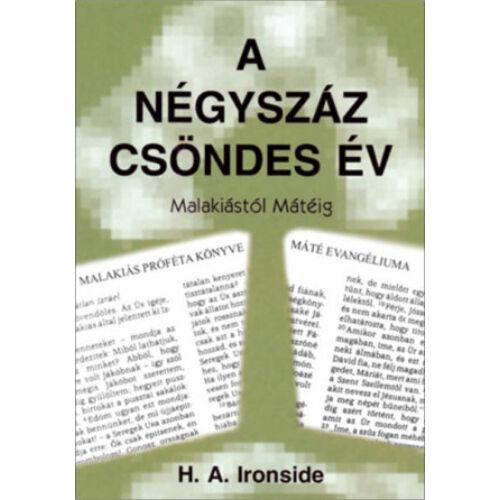H. A. Ironside - A négyszáz csöndes év