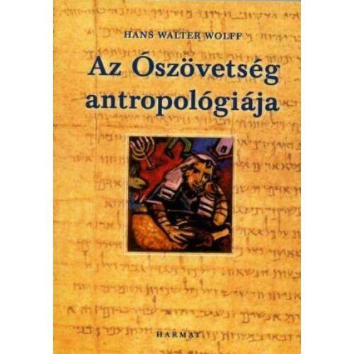 Hans Walter Wolff - Az Ószövetség antropológiája