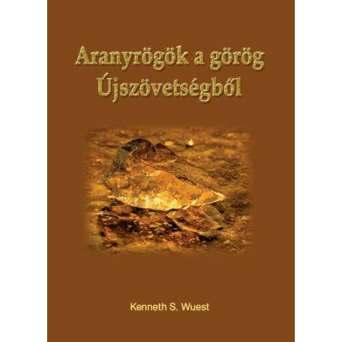 Wuest, Kenneth  - Aranyrögök a görög Újszövetségből