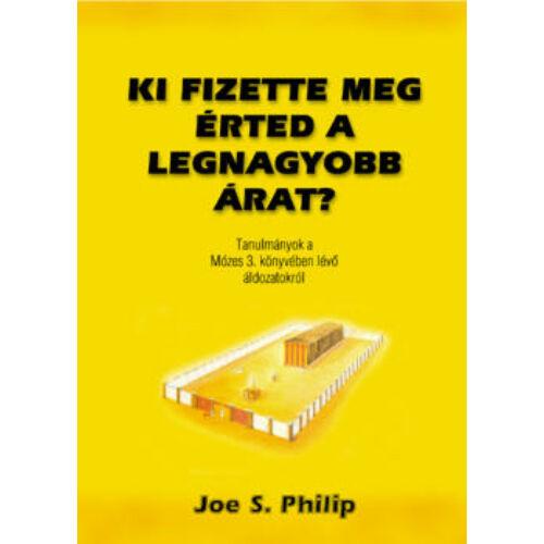 Joe. S. Philip - Ki fizette meg érted a legnagyobb árat?
