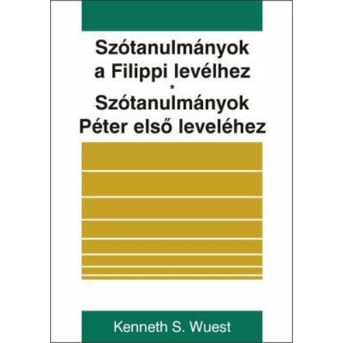 Kenneth S. Wuest - Szótanulmányok a Filippi és Péter első leveléhez