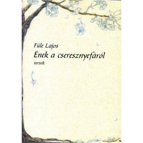Füle Lajos - Ének a cseresznyefáról / versek