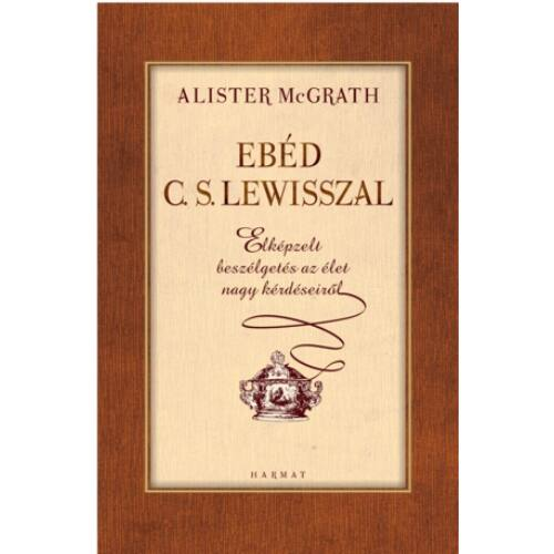 Alister McGrath - Ebéd C.S. Lewisszal