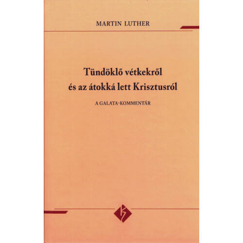 M. Luther - Tündöklő vétkekről és az átokká lett Krisztusról (A Galata-kommentár)