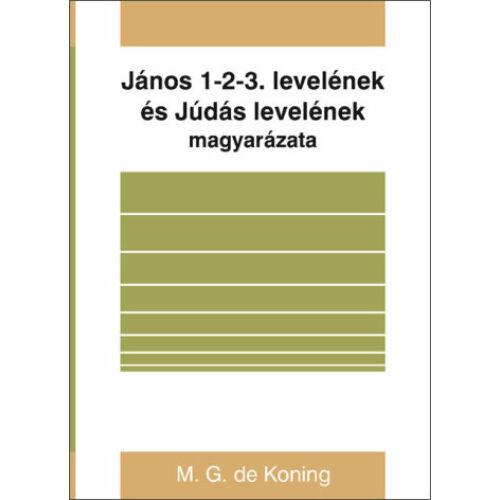 M. G. de Koning - János 1-2-3. lev. és Júdás lev. magyarázata