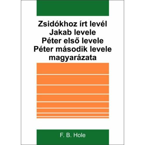 F. B. Hole - Zsidókhoz írt levél, Jakab levele, Péter első és második levele magy.