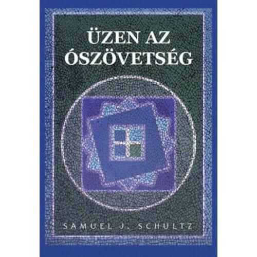 Samuel Schultz - Üzen az Ószövetség