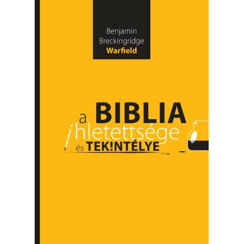 B.B. Warfield - A Biblia ihletettsége és tekintélye