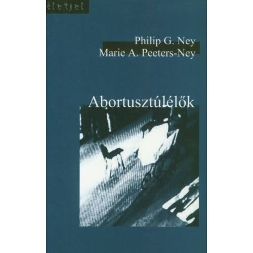 Philip G. Ney / Marie A. Peeters-Ney - Abortusztúlélők