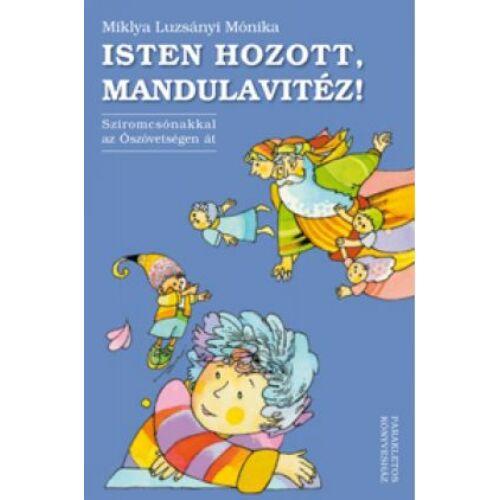 Miklya Luzsányi Mónika - Isten hozott, Mandulavitéz!