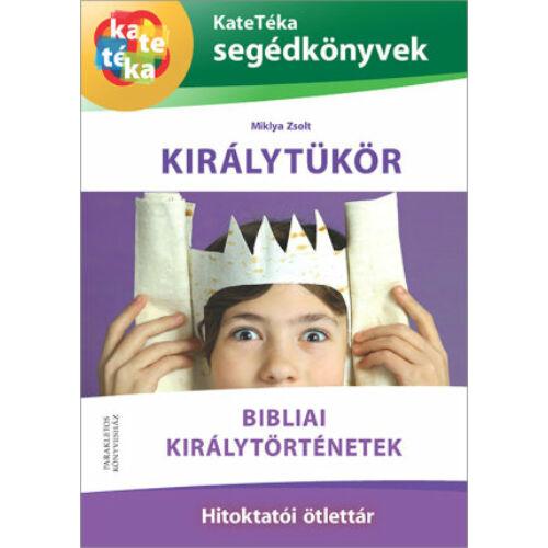 Miklya Zsolt - Királytükör/ Bibliai királytörténetek