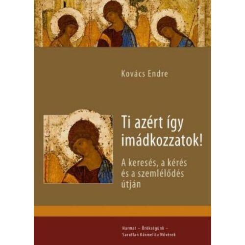 Kovács Endre - Ti azért így imádkozzatok!