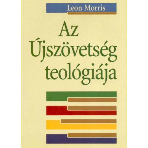 Leon Morris - Az Újszövetség teológiája