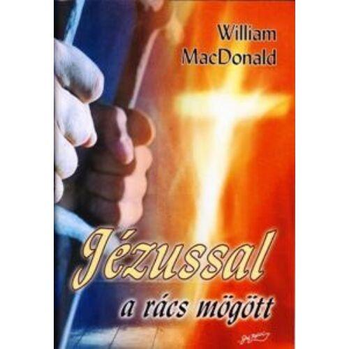 William MacDonald - Jézussal a rács mögött
