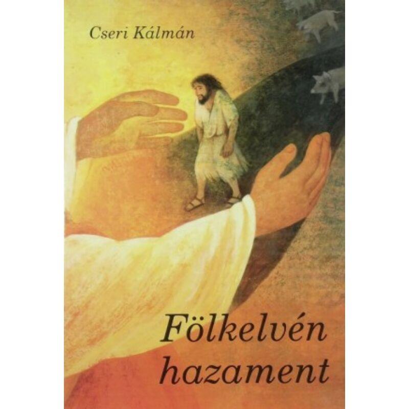 Cseri Kálmán - Fölkelvén hazament