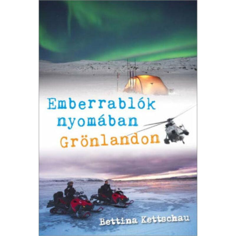 B. Kettschau - Emberrablók nyomában Grönlandon