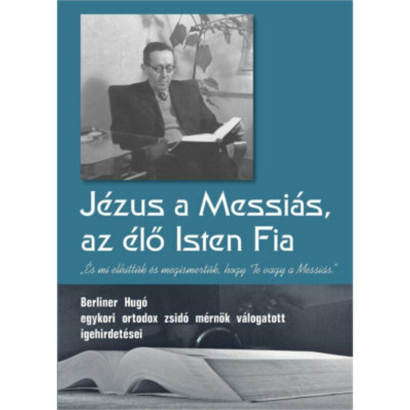 Berliner Hugó - Jézus a Messiás, az élő Isten Fia