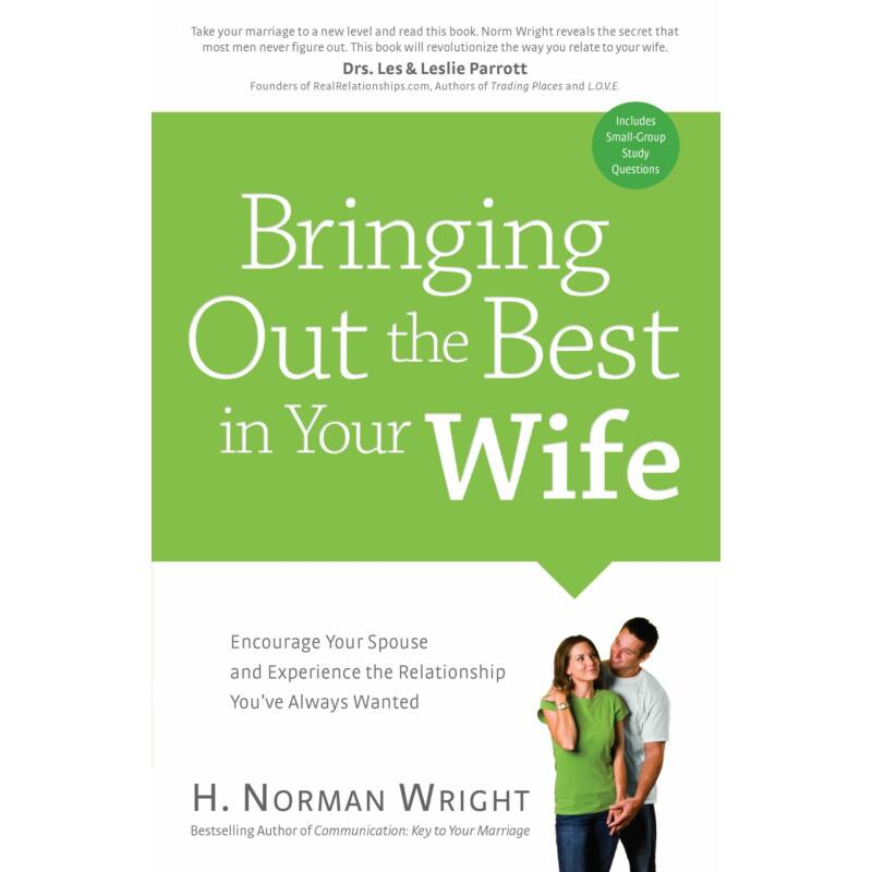 H.N. Wright - Bringing Out the Best in Your Wife