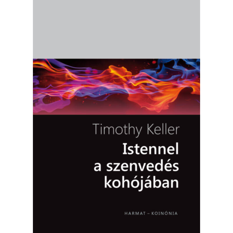 Timothy Keller - Istennel a szenvedés kohójában