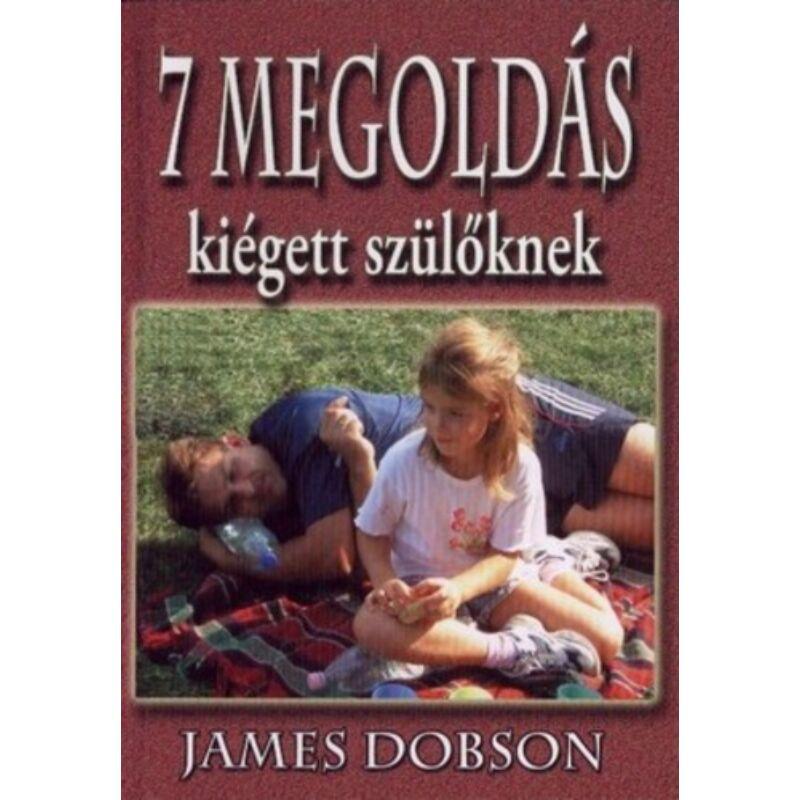 James Dobson - 7 megoldás kiégett szülőknek