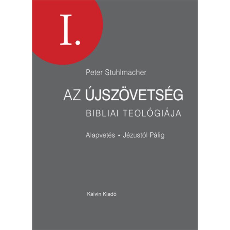 P. Stuhlmacher - Az Újszövetség bibliai teológiája - I. rész