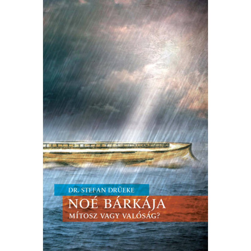 Dr. S. Drüeke - Noé bárkája - mítosz vagy valóság?