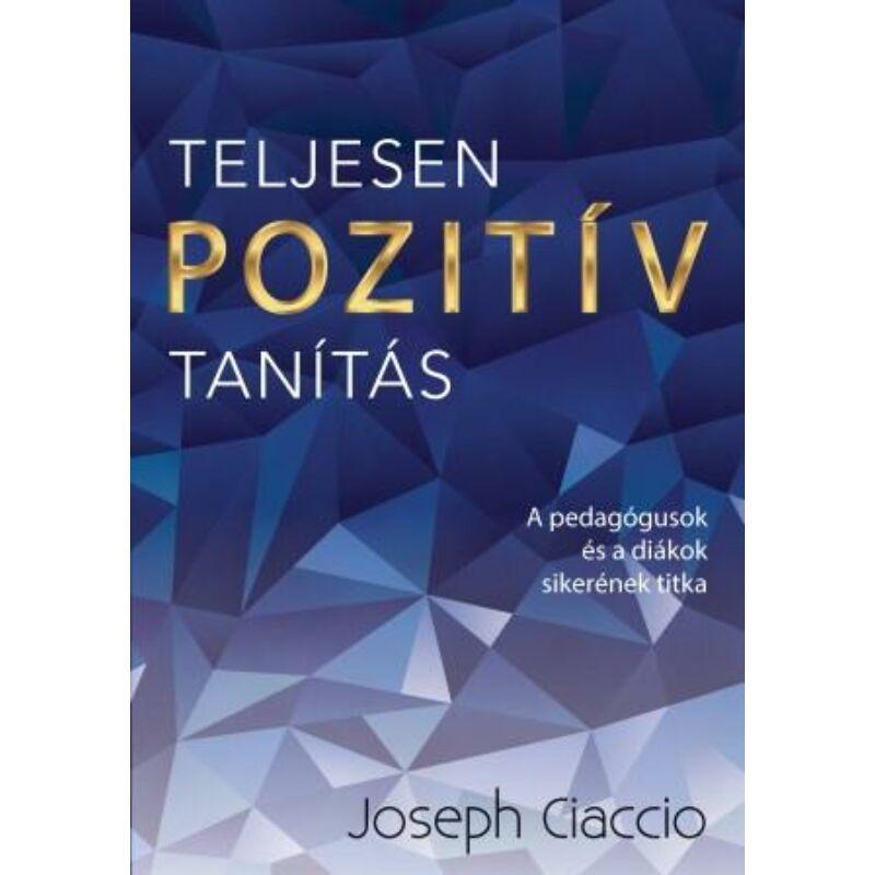 Joseph Ciaccio - Teljesen Pozitív Tanítás