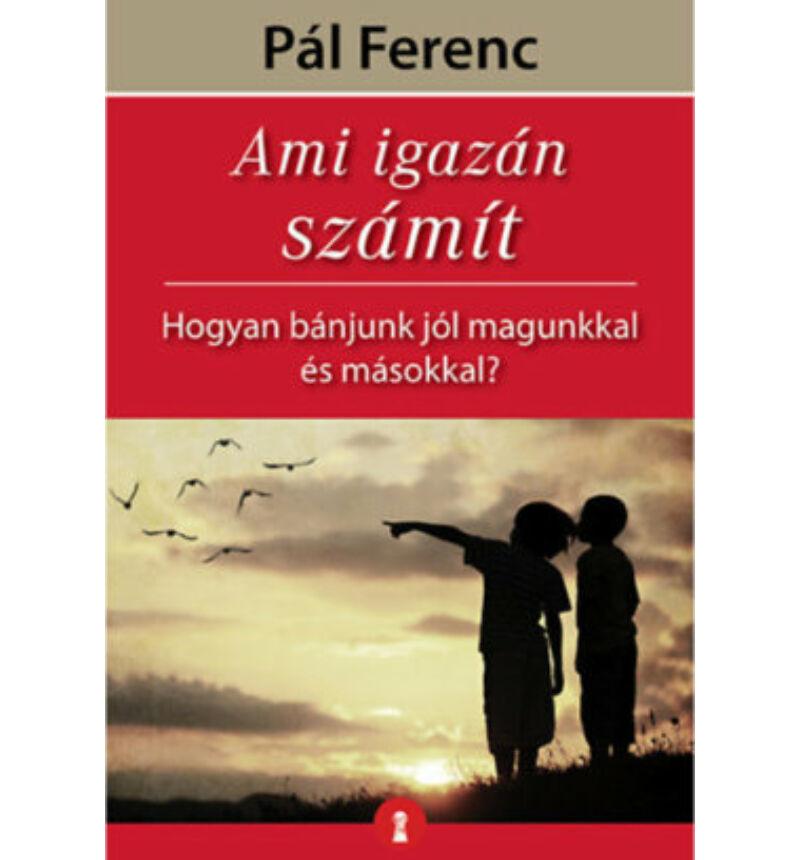 Pál Ferenc - Ami igazán számít